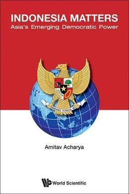 Indonesia Matters: Asia's Emerging Democratic Power