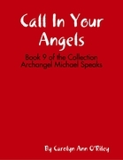 Call In Your Angels: Book 9 of the Collection Archangel Michael Speaks