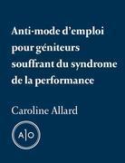 Anti-mode d'emploi pour géniteurs souffrant du syndrome de la performance
