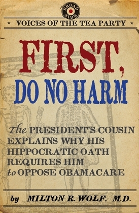 First, Do No Harm: The President's Cousin Explains Why His Hippocratic Oath Requires Him to Oppose ObamaCare
