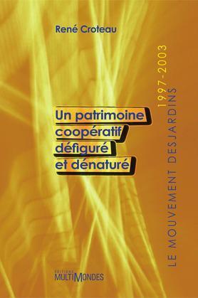 Le Mouvement Desjardins, 1997-2003: un patrimoine coopératif défiguré et dénaturé