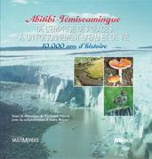 Abitibi-Témiscamingue : de l'emprise des glaces à un foisonnement d'eau et de vie : 10 000 ans d'histoire
