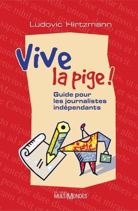 Vive la pige ! : guide pour les journalistes indépendants
