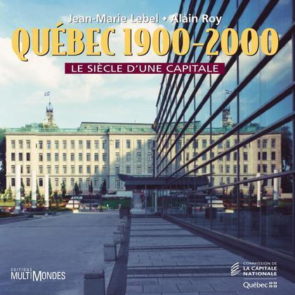 Québec, 1900-2000 : le siècle d'une capitale