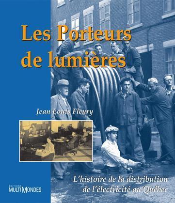 Les porteurs de lumières : l'histoire de la distribution de l'électricité au Québec