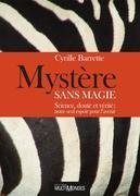 Mystère sans magie : science, doute et vérité : notre seul espoir pour l'avenir