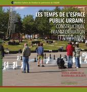 Les temps de l'espace public urbain : construction, transformation et utilisation