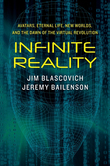 Infinite Reality: Avatars, Eternal Life, New Worlds, and the Dawn of the Virtual Revolution