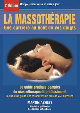 La massothérapie : une carrière au bout de vos doigts : le guide complet et pratique du massothérapeute professionnel