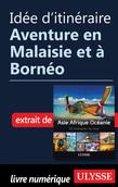 Idée d'itinéraire - Aventure en Malaisie et à Bornéo