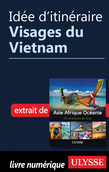 Idée d'itinéraire - Visages du Vietnam