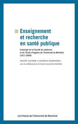 Enseignement et recherche en santé publique. L'exemple de la Faculté de médecine et de l'École d'hygiène de l'Université de Montréal (1911-2006)