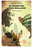 À l'ombre des Aigles Romaines