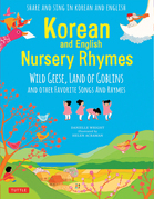 Korean Nursery Rhymes: Wild Geese, Land of Goblins and other Favorite Songs and Rhymes [Korean-English] [Downloadable MP3 Audio Included]