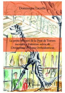 La petite Histoire de la Dent de Travers racontée à Valentine suivie de L'Avènement d'Homo Orthodonticus