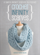 Crochet Infinity Scarves: 8 Simple Infinity Scarves to Crochet
