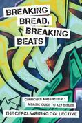 Breaking Bread, Breaking Beats: Churches and Hip-Hop-A Basic Guide to Key Issues