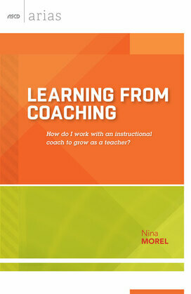 Learning from Coaching: How do I work with an instructional coach to grow as a teacher? (ASCD Arias)