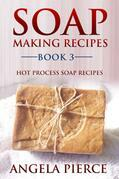 Soap Making Recipes Book 3: Hot Process Soap Recipes