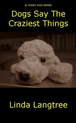 Dogs Say The Craziest Things: 31 Dog Memes