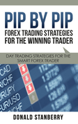 Pip By Pip: Forex Trading Strategies for the Winning Trader