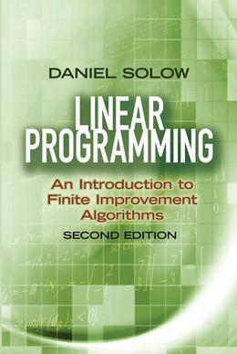 Linear Programming: An Introduction to Finite Improvement Algorithms: Second Edition