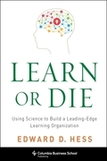 Learn or Die: Using Science to Build a Leading-Edge Learning Organization