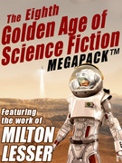 The Eighth Golden Age of Science Fiction MEGAPACK ?: Milton Lesser