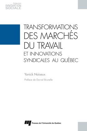 Transformations des marchés du travail et innovations syndicales au Québec