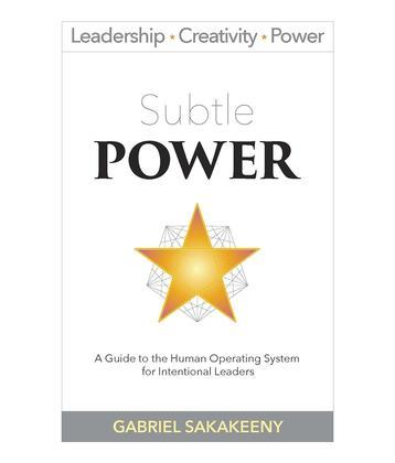 Subtle POWER: A Guide to the Human Operating System for Intentional Leaders
