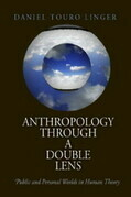 Anthropology Through a Double Lens: Public and Personal Worlds in Human Theory