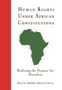 Human Rights Under African Constitutions: Realizing the Promise for Ourselves