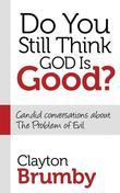 Do You Still Think God Is Good?: Candid Conversations About the Problem of Evil