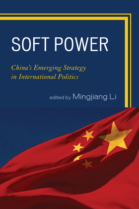 Soft Power: China's Emerging Strategy in International Politics