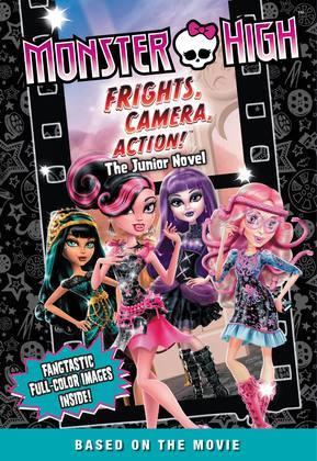 Monster High: Frights, Camera, Action! The Junior Novel
