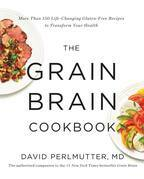 The Grain Brain Cookbook: More Than 150 Life-Changing Gluten-Free Recipes to Transform Your Health