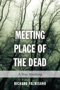 Meeting Place of the Dead: A True Haunting