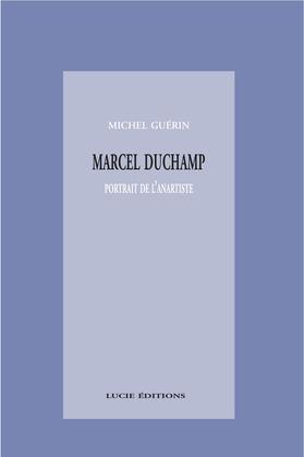 Marcel Duchamp, portrait de l'anartiste