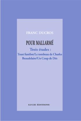 Pour Mallarmé. Trois études : Toast funèbre / Le tombeau de Charles Beaudelaire / Un Coup de Dés