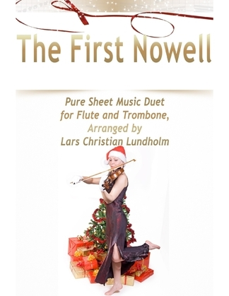 The First Nowell Pure Sheet Music Duet for Flute and Trombone, Arranged by Lars Christian Lundholm