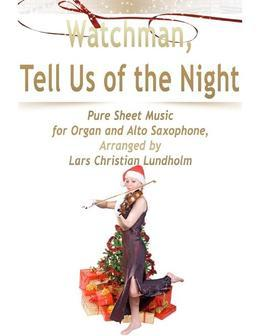 Watchman, Tell Us of the Night Pure Sheet Music for Organ and Alto Saxophone, Arranged by Lars Christian Lundholm