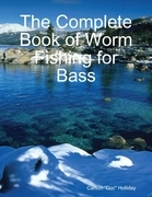 The Complete Book of Worm Fishing for Bass