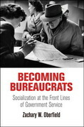 Becoming Bureaucrats: Socialization at the Front Lines of Government Service