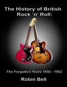 The History of British Rock and Roll: The Forgotten Years 1956 - 1962