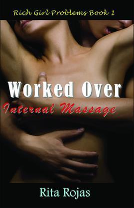 Worked Over: Internal Massage: Rich Girl Problems Book 1