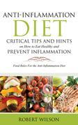Anti-Inflammation Diet: Critical Tips and Hints on How to Eat Healthy and Prevent Inflammation: Food Rules for the Anti-Inflammation Diet