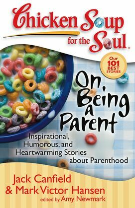 Chicken Soup for the Soul: On Being a Parent