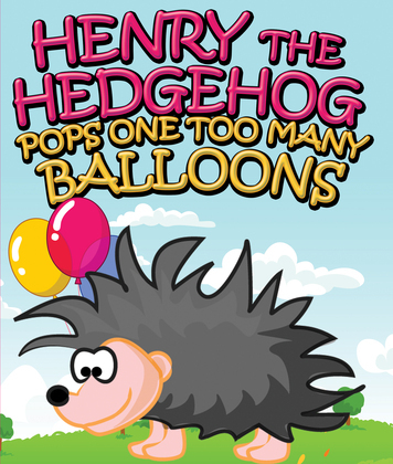 Henry the Hedgehog Pops One Too Many Balloons: Children's Books and Bedtime Stories For Kids Ages 3-8 for Good Morals