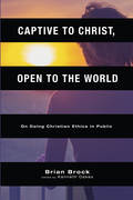 Captive to Christ, Open to the World: On Doing Christian Ethics in Public