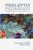 Proleptic Pedagogy: Theological Education Anticipating the Future